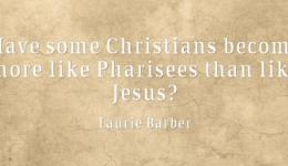 quote: Like the Pharisees or Like Jesus?